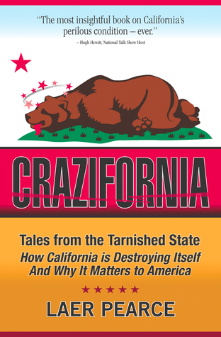 Crazifornia: Tales from the Tarnished State - How California is Destroying Itself and Why it Matters to America  by  Laer Pearce