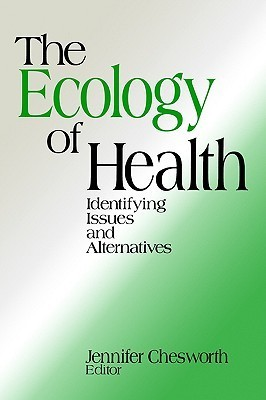 The Ecology of Health: Identifying Issues and Alternatives  by  Jennifer Chesworth