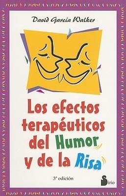 Los Efectos Terapeuticos del Humor y de La Risa  by  David Garcia Walker