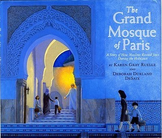 The Grand Mosque of Paris: A Story of How Muslims Rescued Jews During the Holocaust Karen Gray Ruelle