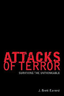 Attacks of Terror: Surviving the Unthinkable  by  J. Brett Earnest