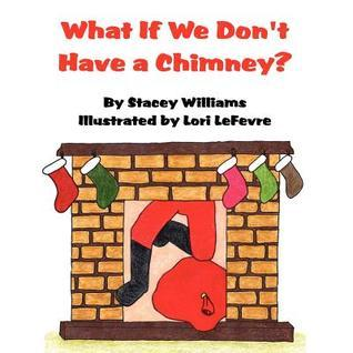 What If We Dont Have a Chimney? Stacey Williams