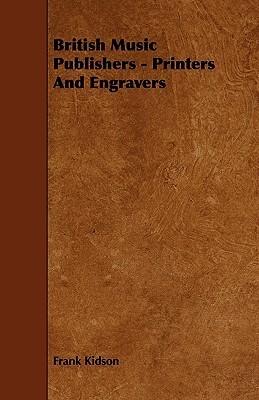 British Music Publishers - Printers and Engravers Frank Kidson