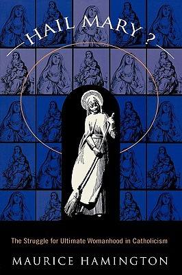 Hail Mary?: The Struggle for Ultimate Womanhood in  by  Mauri Hamington