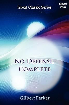 No Defense, Complete  by  Gilbert Parker