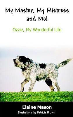 My Master, My Mistress and Me!: Ozzie, My Wonderful Life  by  Elaine Mason