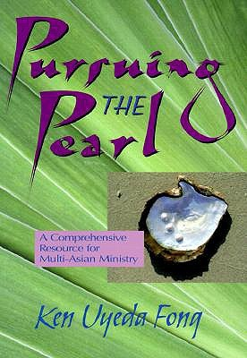Pursuing the Pearl: A Comprehensive Resource for Multi-Asian Ministry  by  Ken Uyeda Fong