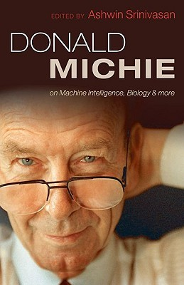 Donald Michie: On Machine Intelligence, Biology and More  by  Donald Michie