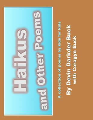 Haikus and Other Poems: A Collection of Poems Kids for Kids by Devin Darkder Buck