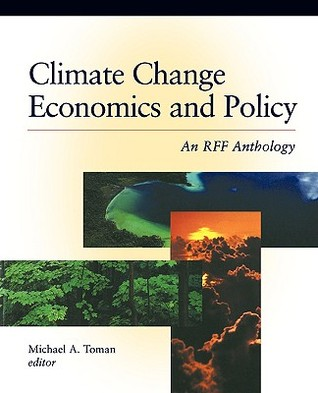 Climate Change Economics and Policy: An Rff Anthology  by  Michael A. Toman