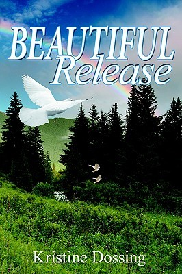 Beautiful Release  by  Kristine Dossing
