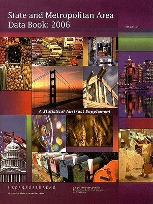 State and Metropolitan Area Data Book 2006: A Statistical Abstract Supplement U.S. Bureau of the Census