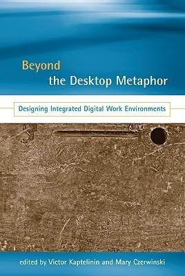 Beyond the Desktop Metaphor: Designing Integrated Digital Work Environments  by  Victor Kaptelinin