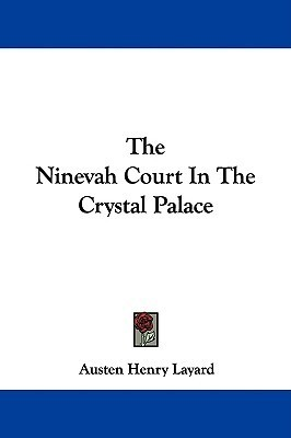 The Ninevah Court in the Crystal Palace Austen Henry Layard