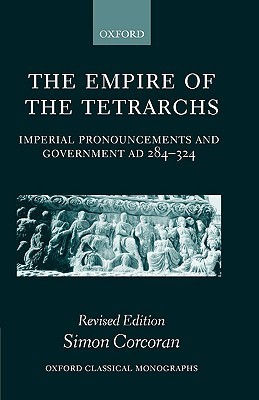The Empire of the Tetrarchs: Imperial Pronouncements and Government Ad 284-324  by  Simon Corcoran