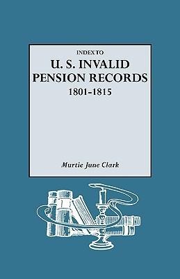 Index to U.S. Invalid Pension Records, 1801-1815 Murtie June Clark
