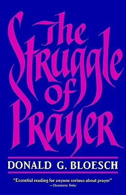 The Struggle of Prayer  by  Donald G. Bloesch