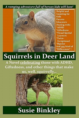 Squirrels in Deer Land: A Novel Celebrating Those with ADHD, Giftedness, and Other Things That Make Us, Well, Squirrelly...  by  Susie Binkley