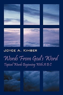 Words from Gods Word: Topical Words Beginning with A B C Joyce A Kimber