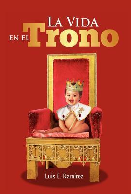La Vida En El Trono Luis E. Ramírez