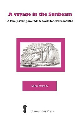 A Voyage in the Sunbeam - A Family Sailing Around the World  by  Annie Allnutt Brassey