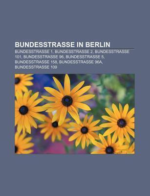 Bundesstra E in Berlin: Bundesstra E 1, Bundesstra E 2, Bundesstra E 101, Bundesstra E 96, Bundesstra E 5, Bundesstra E 158, Bundesstra E 96a  by  Source Wikipedia
