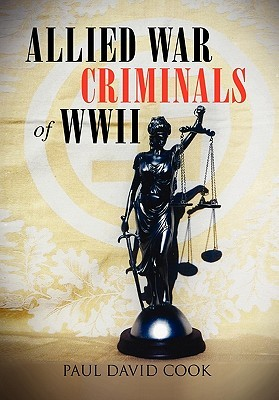 Allied War Criminals of WWII  by  Paul David Cook