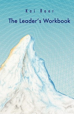 The Leaders Workbook: The Inspiration to Help Leaders Reflect on Their Leadership and Their Role. Kai Roer
