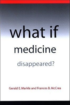 What If Medicine Disappeared? Gerald Markle
