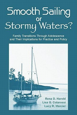 Smooth Sailing or Stormy Waters?: Family Transitions Through Adolescence and Their Implications for Practice and Policy  by  Rena D. Harold
