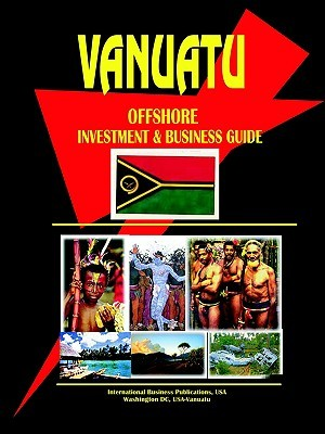 Vanuatu Offshore Investment & Business Guide USA International Business Publications