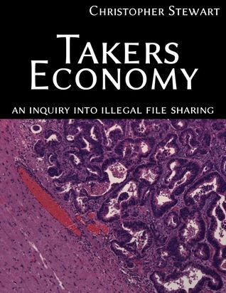 Takers Economy : An Inquiry into Illegal File Sharing Christopher   Stewart