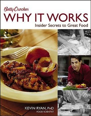 Betty Crocker Why It Works: Insider Secrets to Great Food Kevin     Ryan