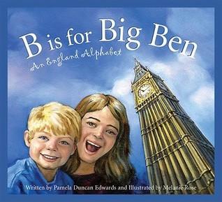 B Is for Big Ben: An England Alphabet Pamela Duncan Edwards