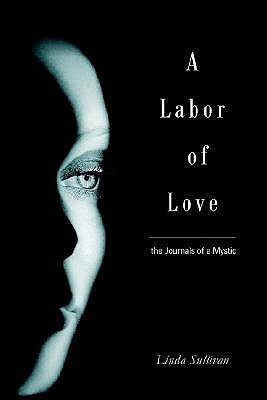A Labor of Love: The Journals of a Mystic  by  Linda Sullivan
