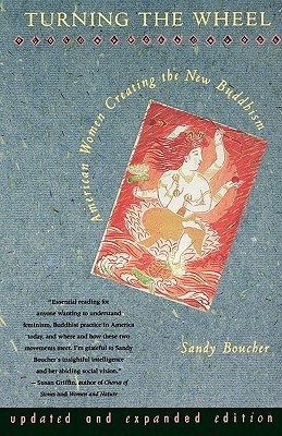 Turning The Wheel: American Women Creating the New Buddhism  by  Sandy Boucher