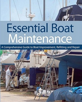 Essential Boat Maintenance: A Comprehensive Guide to Boat Improvement, Refitting and Repair  by  Pat Manley