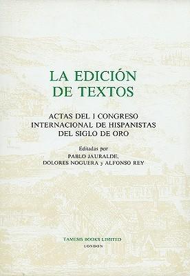 La Edicion de Textos: Actas del I Congreso Internacional de Hispanistas del Siglo de Oro  by  Pablo Jauralde