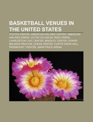 Basketball Venues in the United States: Battelle Hall, Hilton Coliseum, Reed Arena, Charleston Civic Center, Ocean Center, Bradley Center  by  Books LLC