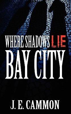 Bay City (Where Shadows Lie #1)  by  J.E. Cammon