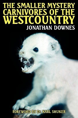 The Smaller Mystery Carnivores of the Westcountry Jonathan, Downes