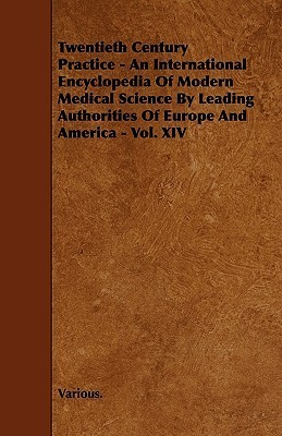 Twentieth Century Practice - An International Encyclopedia of Modern Medical Science  by  Leading Authorities of Europe and America - Vol. XIV by Various