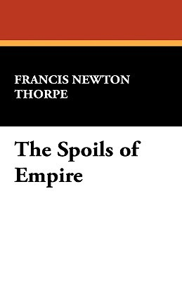 The Spoils of Empire  by  Francis Thorpe