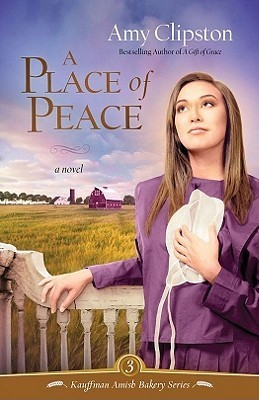 A Place of Peace (Kauffman Amish Bakery Series #3)  by  Amy Clipston
