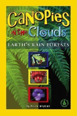 Canopies in the Clouds: Earths Rain Forests Ellen  Hopkins