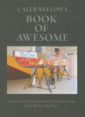 Caleb Neelons Book of Awesome  by  Caleb Neelon