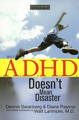 Why A.D.H.D. Doesnt Mean Disaster  by  Dennis Swanberg