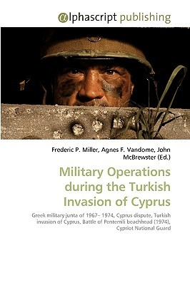 Military Operations During the Turkish Invasion of Cyprus  by  Frederic P.  Miller