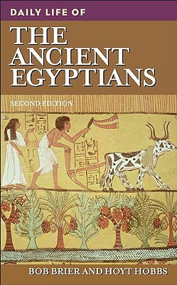 Daily Life of the Ancient Egyptians (The Greenwood Press Daily Life Through History Series)  by  Bob Brier