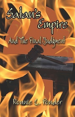 Satans Empire: And the Final Judgment  by  Ronnie L. Ponder